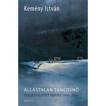 ÁLLÁSTALAN TÁNCOSNŐ - ÖSSZEGYŰJTÖTT VERSEK 1980-2006