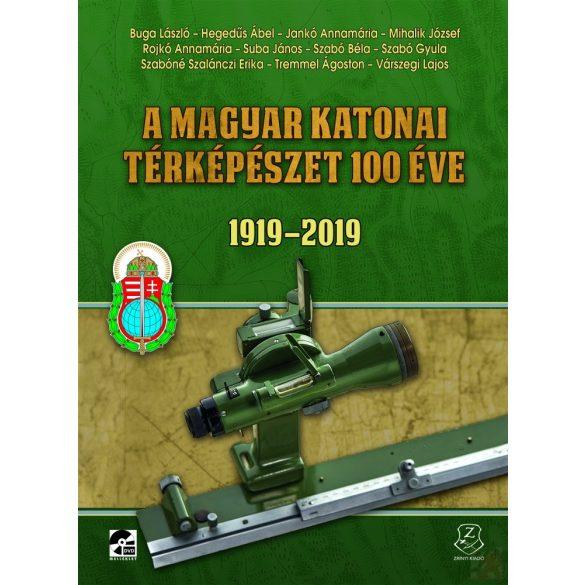 A MAGYAR KATONAI TÉRKÉPÉSZET 100 ÉVE 1919-2019