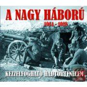 A NAGY HÁBORÚ 1914-1918 - KÉZZELFOGHATÓ HADTÖRTÉNELEM