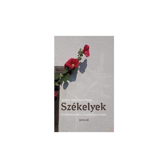 SZÉKELYEK - TÖRTÉNELEMRŐL ÉS HAGYOMÁNYRÓL