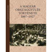 A MAGYAR ORSZÁGGYŰLÉS TÖRTÉNETE (1867-1927)