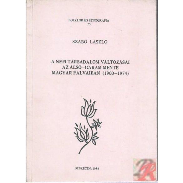 A NÉPI TÁRSADALOM VÁLTOZÁSAI AZ ALSÓ-GARAM MENTE MAGYAR FALVAIBAN (1900-1974)