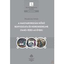 A MAGYARORSZÁGI KŐSÓ BÁNYÁSZATA ÉS KERESKEDELME (1440–1530-AS ÉVEK)