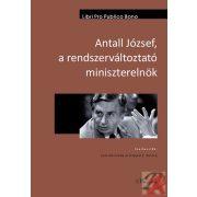 ANTALL JÓZSEF, A RENDSZERVÁLTOZTATÓ MINISZTERELNÖK