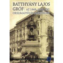 AZ 1848–1849. ÉVI ORSZÁGGYŰLÉS MÁRTÍRJAI. BATTHYÁNY LAJOS GRÓF