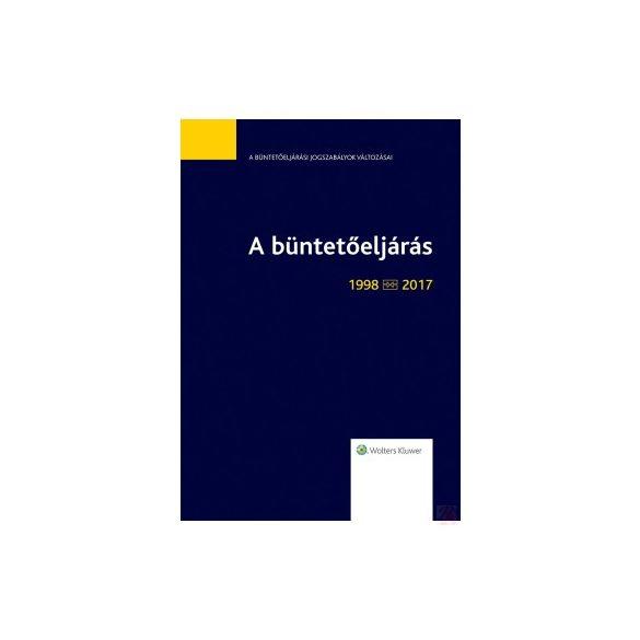 A BÜNTETŐELJÁRÁS (1998-2017) - JOGSZABÁLYTÜKÖR