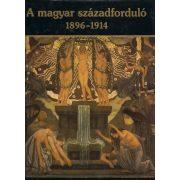 A MAGYAR SZÁZADFORDULÓ 1896-1914