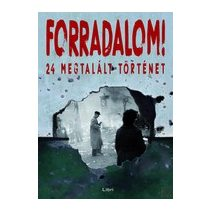 FORRADALOM! - 24 MEGTALÁLT TÖRTÉNET