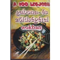 A 100 LEGJOBB GABONA- ÉS ZÖLDSÉGÉTEL WOKBAN