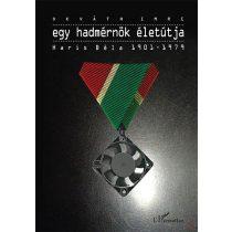 EGY HADMÉRNÖK ÉLETÚTJA - HARIS BÉLA 1901-1979