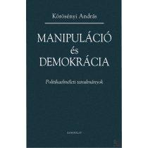 MANIPULÁCIÓ ÉS DEMOKRÁCIA. POLITIKAELMÉLETI TANULMÁNYOK