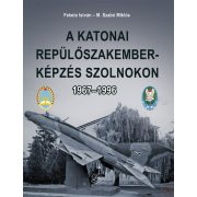 A KATONAI REPÜLŐSZAKEMBER-KÉPZÉS SZOLNOKON 1967-1996