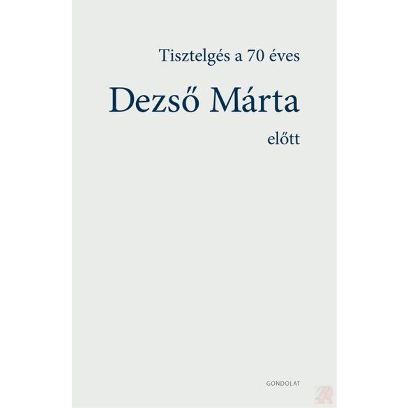 TISZTELGÉS A 70 ÉVES DEZSŐ MÁRTA ELŐTT