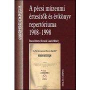 A PÉCSI MÚZEUMI ÉRTESÍTŐK ÉS ÉVKÖNYV REPERTÓRIUMA 1908-1998