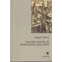 HISTÓRIA MAGYAR- ÉS ERDÉLYORSZÁG DOLGAIRÓL