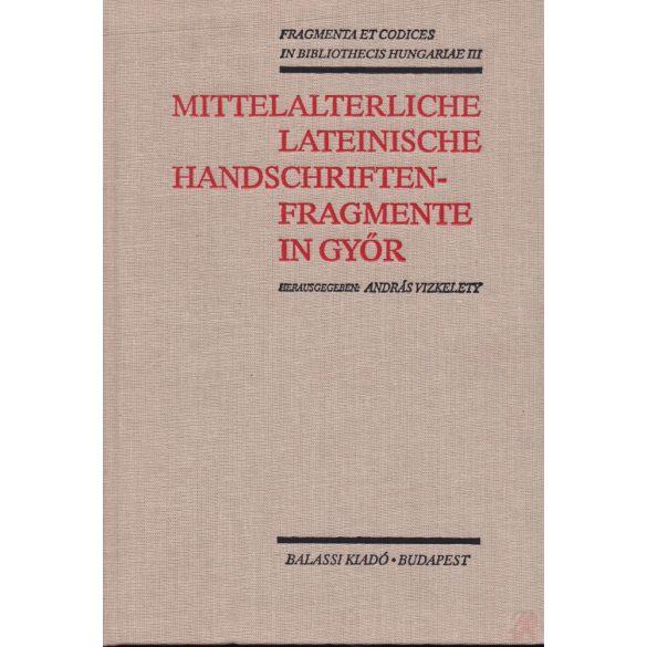 MITTELALTERLICHE LATEINISCHE HANDSCHRIFTEN-FRAGMENTE IN GYŐR
