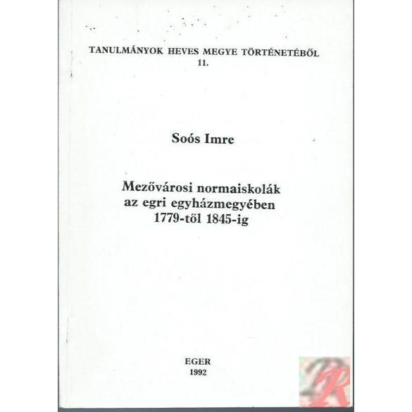MEZŐVÁROSI NORMAISKOLÁK AZ EGRI EGYHÁZMEGYÉBEN 1779-TŐL 1845-IG