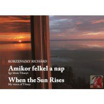 AMIKOR FELKEL A NAP - WHEN THE SUN RISES