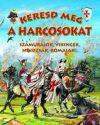 KERESD MEG A HARCOSOKAT!