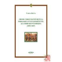 OROSZ-UKRÁN KONFLIKTUS A PEREJASZLAVI EGYEZMÉNYTŐL AZ ANDRUSZOVÓI BÉKÉIG (1654-1667)