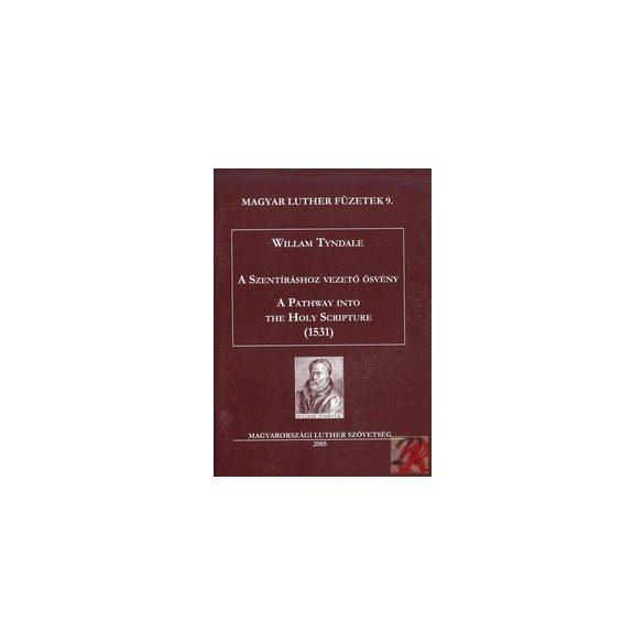 A SZENTÍRÁSHOZ VEZETŐ ÖSVÉNY - A PATHWAY INTO THE HOLY SCRIPTURE (1531)