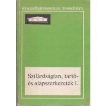 SZILÁRDSÁGTAN, TARTÓ- ÉS ALAPSZERKEZETEK I. kötet