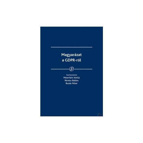 MAGYARÁZAT A GDPR-RÓL (Péterfalvi Attila, Révész Balázs, Buzás Péter)