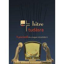 HITRE, TUDÁSRA - A piaristák és a magyar művelődés II. kötet