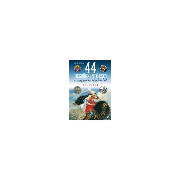 44 MEGHÖKKENTŐ ESET A MAGYAR TÖRTÉNELEMBŐL