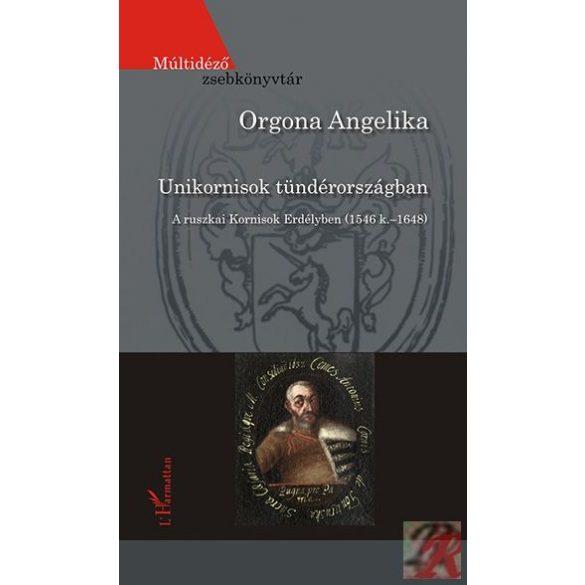 UNIKORNISOK TÜNDÉRORSZÁGBAN – A RUSZKAI KORNISOK ERDÉLYBEN (1546 K.–1648)