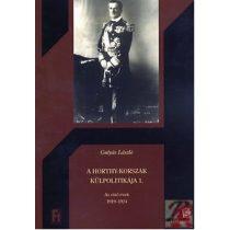 A HORTHY-KORSZAK KÜLPOLITIKÁJA 1. - AZ ELSŐ ÉVEK 1919-1924