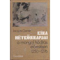 KÍNA HÉTKÖZNAPJAI A MONGOL HÓDÍTÁS ELŐESTÉJÉN 1250-1276