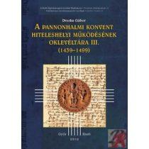 A PANNONHALMI KONVENT HITELESHELYI MŰKÖDÉSÉNEK OKLEVLÉTÁRA III. (1439-1499)