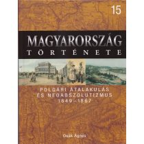 MAGYARORSZÁG TÖRTÉNETE 15. - POLGÁRI ÁTALAKULÁS ÉS NEOABSZOLUTIZMUS 1849-1867