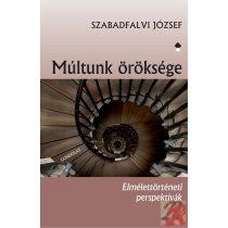 MÚLTUNK ÖRÖKSÉGE - ELMÉLETTÖRTÉNETI PERSPEKTÍVÁK