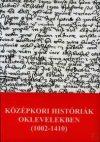 KÖZÉPKORI HISTÓRIÁK OKLEVELEKBEN (1002-1410)