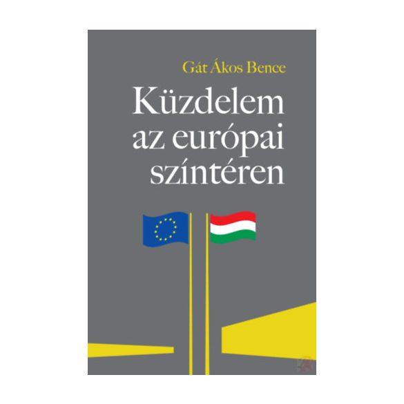 """KÜZDELEM AZ EURÓPAI SZÍNTÉREN - A MAGYARORSZÁGGAL SZEMBENI """"JOGÁLLAMISÁG""""-KRITIKA FELTÁRATLAN ÖSSZEFÜGGÉSEI"""