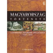 MAGYARORSZÁG TÖRTÉNETE 6. - LUXEMBURGI ZSIGMOND URALKODÁSA 1387-1437