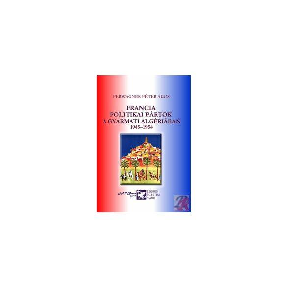 FRANCIA POLITIKAI PÁRTOK A GYARMATI ALGÉRIÁBAN 1945-1954