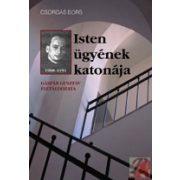 ISTEN ÜGYÉNEK KATONÁJA. GÁSPÁR GUSZTÁV ÉLETÁLDOZATA, 1908-1951