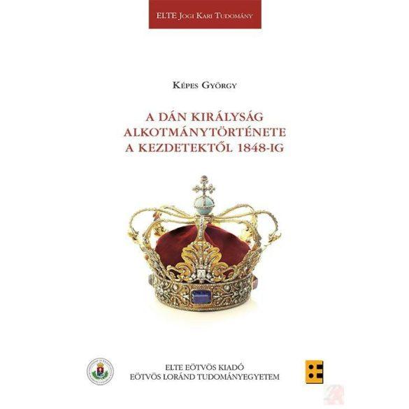 A DÁN KIRÁLYSÁG ALKOTMÁNYTÖRTÉNETE A KEZDETEKTŐL 1848-IG