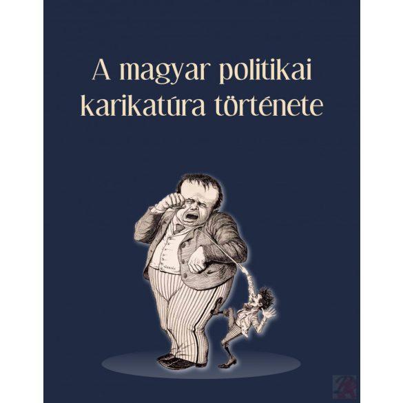 A MAGYAR POLITIKAI KARIKATÚRA TÖRTÉNETE
