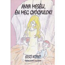 ANYA MESÉLJ, ÉN MEG GYÓGYULOK! 1. kötet