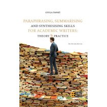 PARAPHRASING, SUMMARISING AND SYNTHESISING SKILLS FOR ACADEMIC WRITERS: THEORY AND PRACTICE
