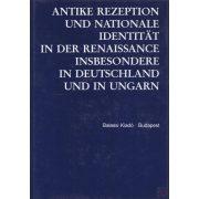 ANTIKE REZEPTION UND NATIONALE IDENTITÄT IN DER RENAISSANCE INSBESONDERE IN DEUTSCHLAND UND IN UNGARN