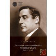 EGY EURÓPAI FORMÁTUMÚ ÁLLAMFÉRFI. KLEBELSBERG KUNO (1875-1932)