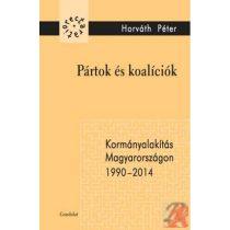PÁRTOK ÉS KOALÍCIÓK. KORMÁNYALAKÍTÁS MAGYARORSZÁGON 1990–2014