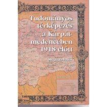 TUDOMÁNYOS TÉRKÉPEZÉS A KÁRPÁT-MEDENCÉBEN 1918 ELŐTT