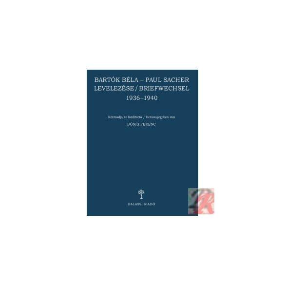 BARTÓK BÉLA–PAUL SACHER LEVELEZÉSE/BRIEFWECHSEL 1936–1940