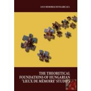 THE THEORETICAL FOUNDATIONS OF HUNGARIAN 'LIEUX DE MÉMOIRE' STUDIES